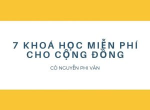 7 khóa học miễn phí cho cộng đồng từ doanh nhân Nguyễn Phi Vân